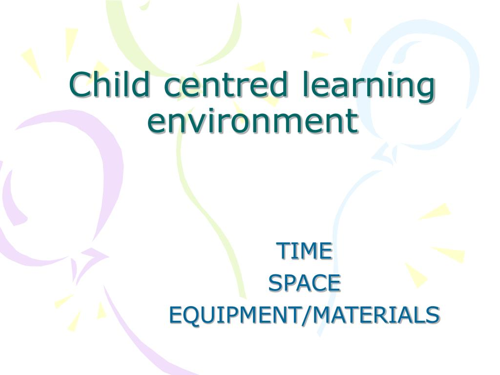 child centred learning environment l.