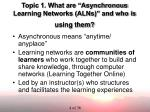 topic 1 what are asynchronous learning networks alns and who is using them