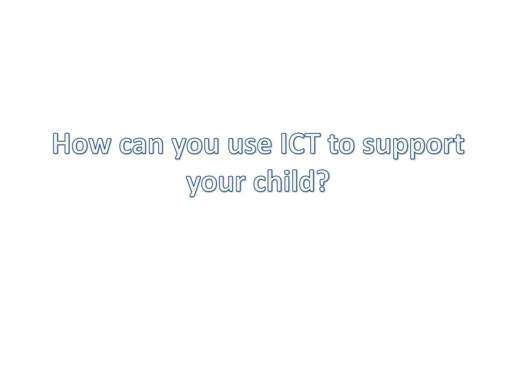 how can you use ict to support your child l.