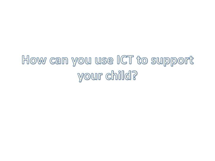 how can you use ict to support your child n.