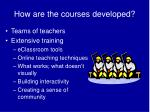 how are the courses developed