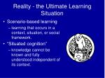 reality the ultimate learning situation