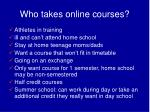 who takes online courses