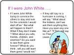 if i were john white