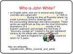 who is john white