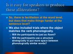 is it easy for speakers to produce these alliterations