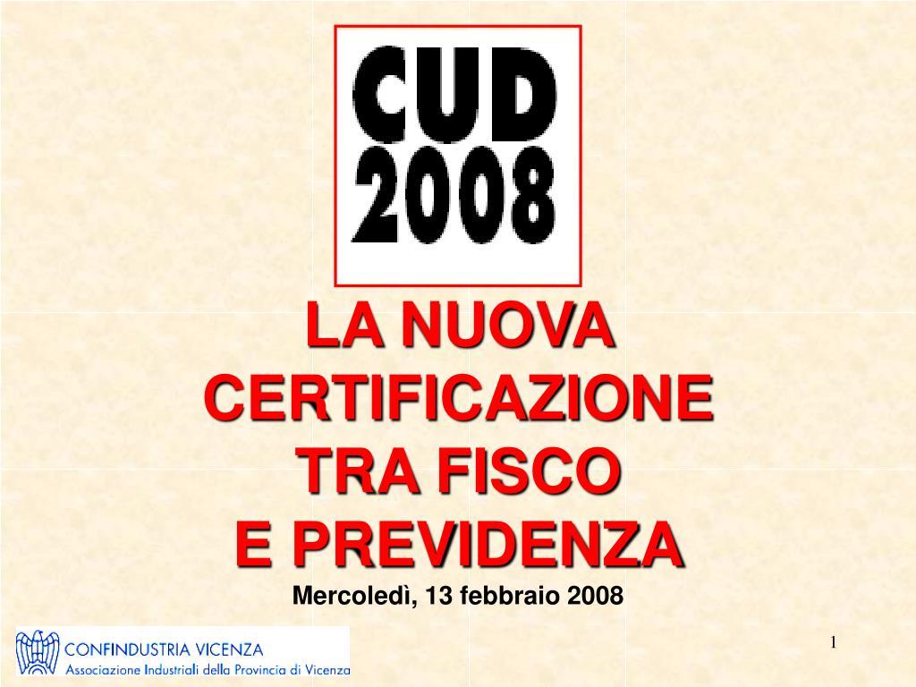 la nuova certificazione tra fisco e previdenza mercoled 13 febbraio 2008 l.