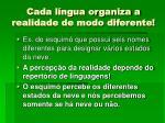 cada l ngua organiza a realidade de modo diferente