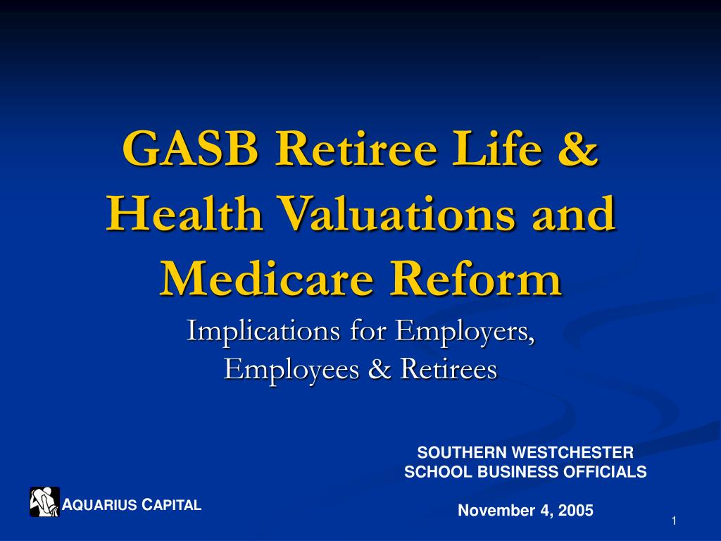 gasb retiree life health valuations and medicare reform l.