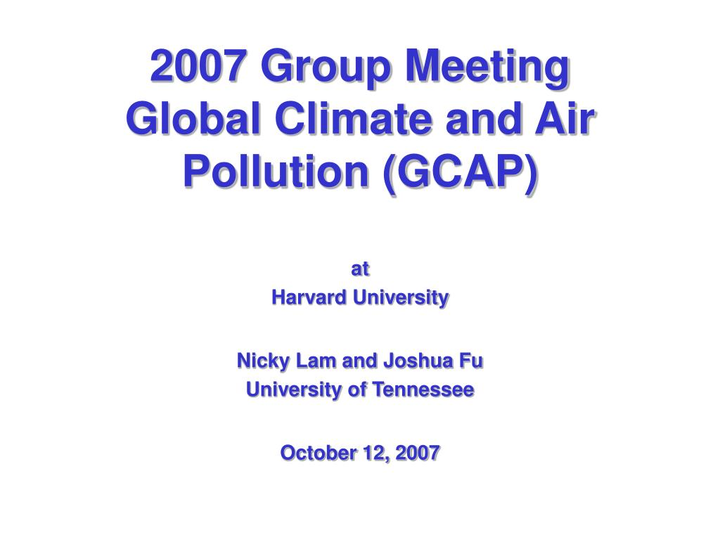 2007 group meeting global climate and air pollution gcap l.