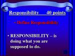 responsibility 40 points