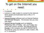 to get on the internet you need