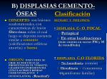 b displasias cemento seas clasificaci n