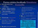 forma cr nica localizada granuloma eosin filo