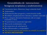 generalidades de tumoraciones benignas neoplasias y seudotumores