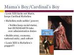 mama s boy cardinal s boy
