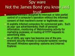 spy ware not the james bond you know and trust