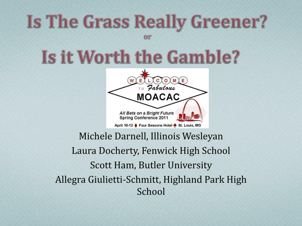 is the grass really greener or is it worth the gamble l.