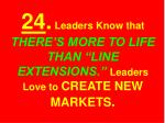 24 leaders know that there s more to life than line extensions leaders love to create new markets