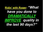 ridin with ro g er what have you done to dramatically improve quality in the last 90 days
