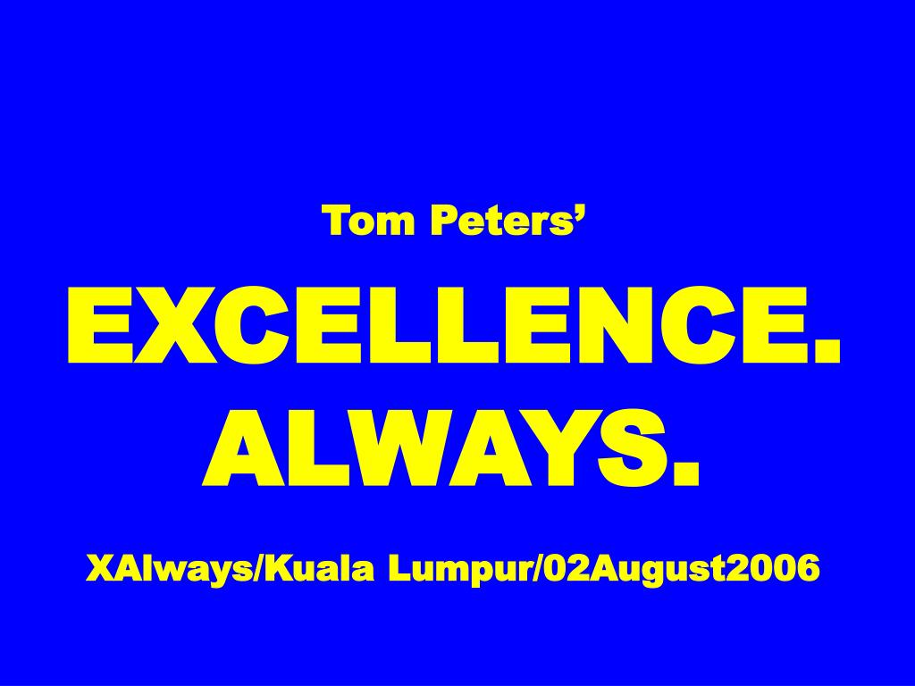 tom peters excellence always xalways kuala lumpur 02august2006 l.
