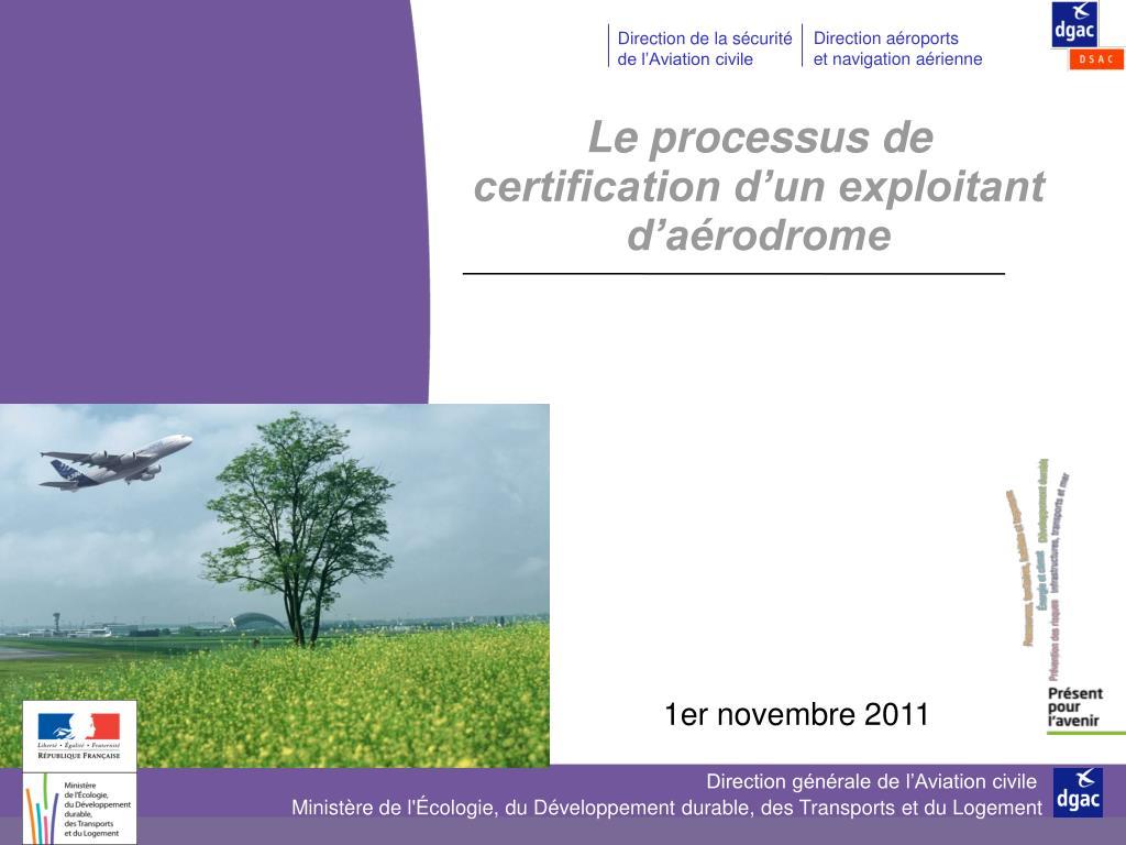 le processus de certification d un exploitant d a rodrome l.
