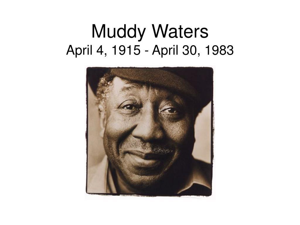 muddy waters april 4 1915 april 30 1983 l.