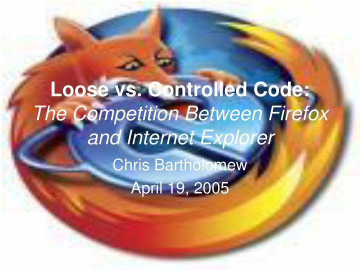 Loose vs controlled code the competition between firefox and internet explorer