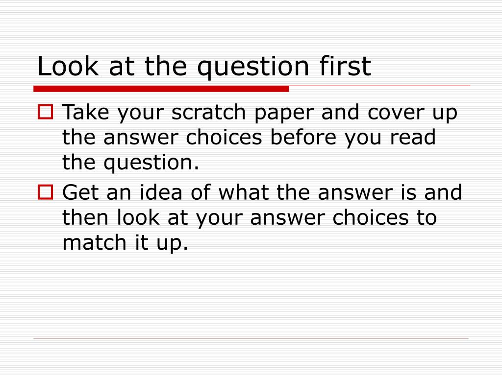 Look at the question first