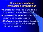 el sistema monetario internacional proporciona