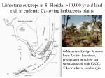 limestone outcrops in s florida 10 000 yr old land rich in endemic ca loving herbaceous plants