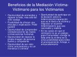 beneficios de la mediaci n v ctima victimario para los victimarios