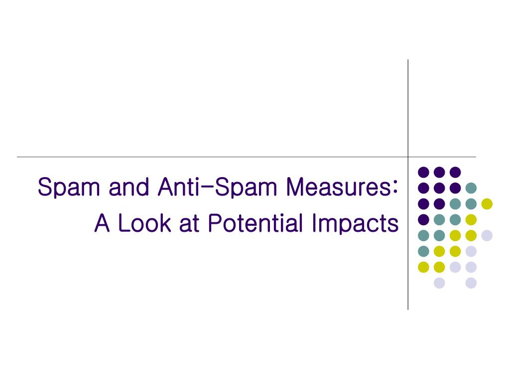 spam and anti spam measures a look at potential impacts l.