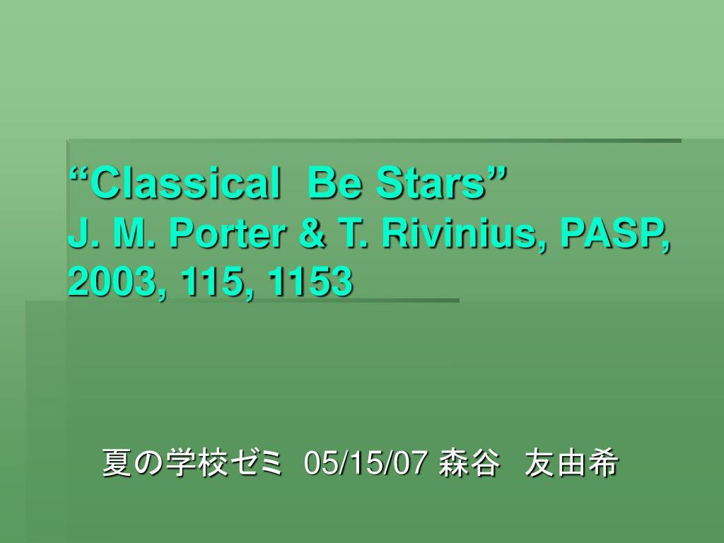classical be stars j m porter t rivinius pasp 2003 115 1153 l.
