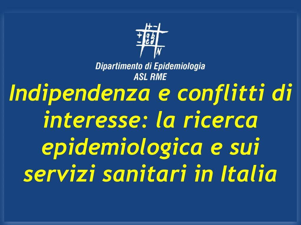 indipendenza e conflitti di interesse la ricerca epidemiologica e sui servizi sanitari in italia l.