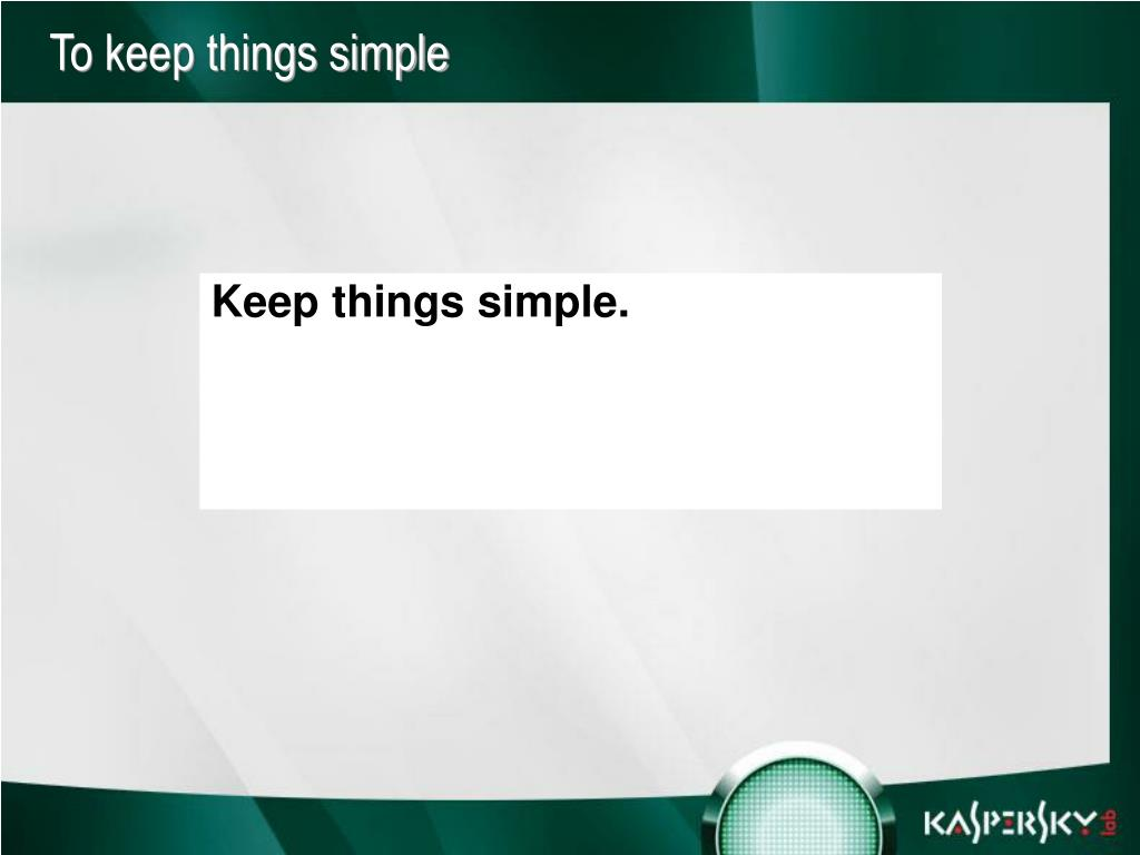 Keep things simple.