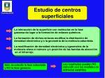 estudio de centros superficiales