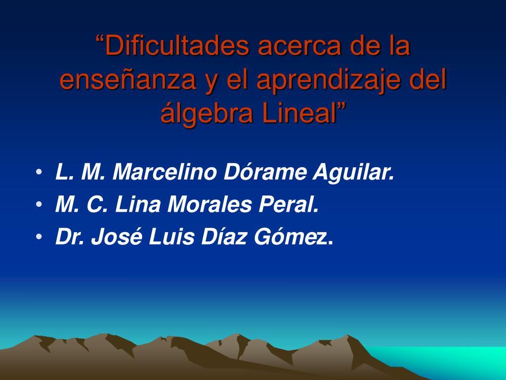 dificultades acerca de la ense anza y el aprendizaje del lgebra lineal l.