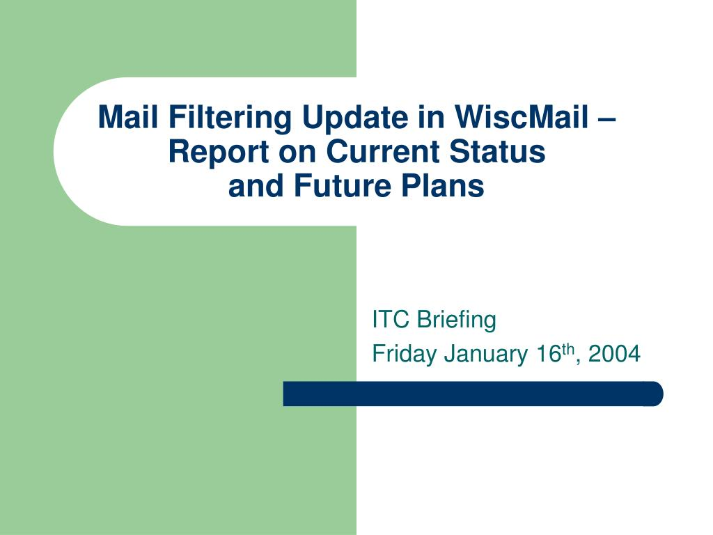 mail filtering update in wiscmail report on current status and future plans l.