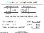 q3 4 process costing example no bi22