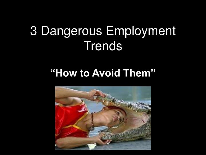 3 dangerous employment trends n.