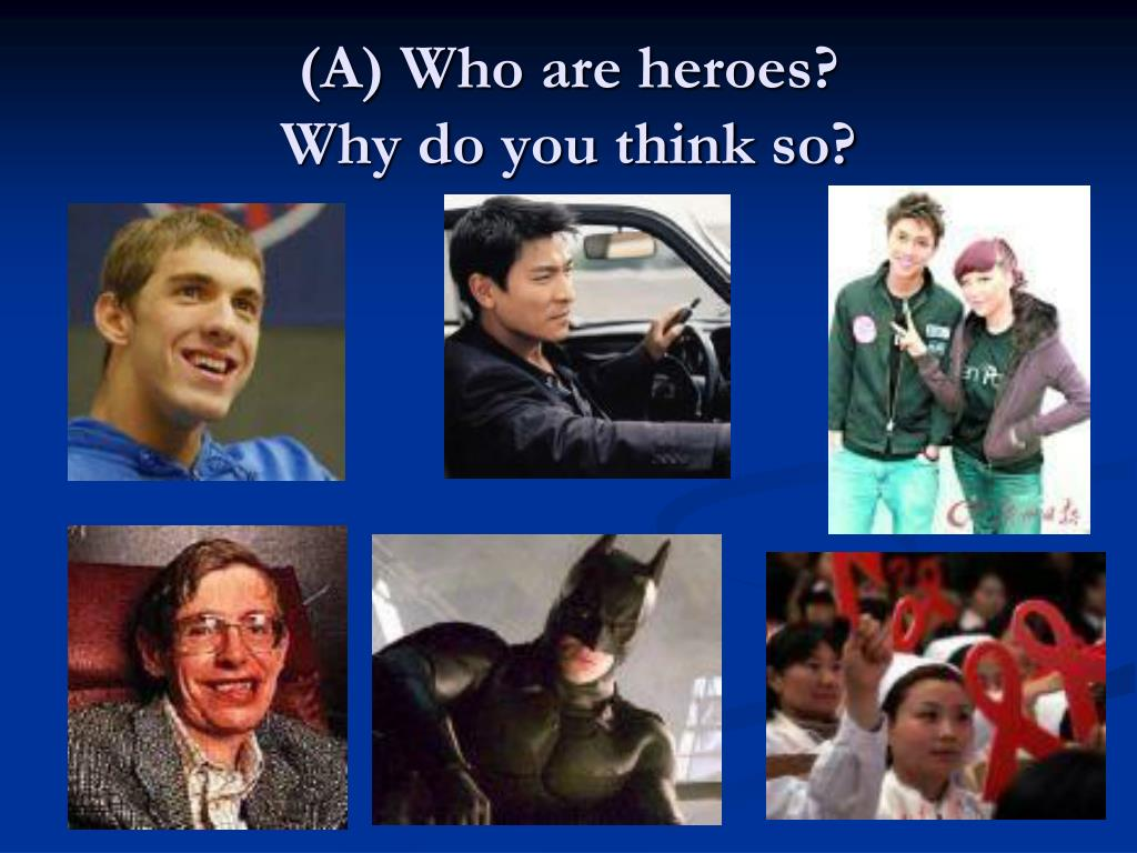 a who are heroes why do you think so l.