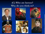 c who are heroes why do you think so