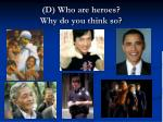 d who are heroes why do you think so