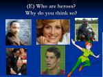 e who are heroes why do you think so