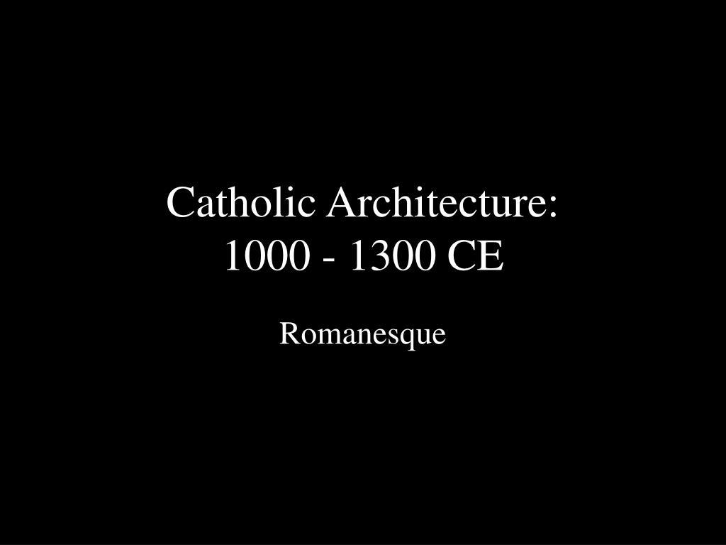catholic architecture 1000 1300 ce l.