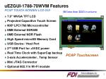uezgui 1788 70wvm features pcap touch screen lcd gui
