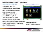 uezgui 1788 70wvt features touch screen lcd gui