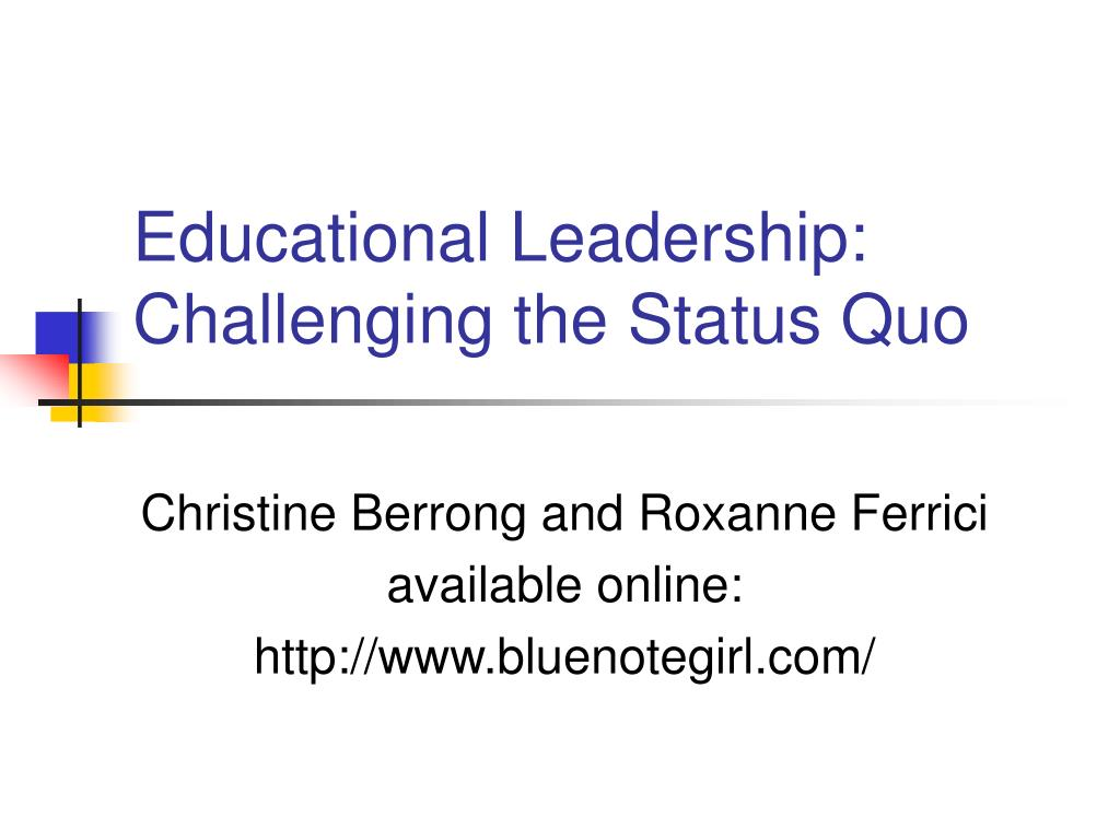 educational leadership challenging the status quo l.