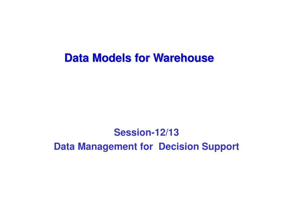 session 12 13 data management for decision support l.